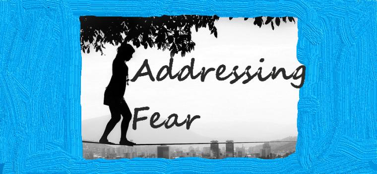 Addressing Fear