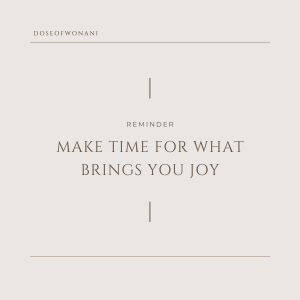 Make time for what brings you joy.